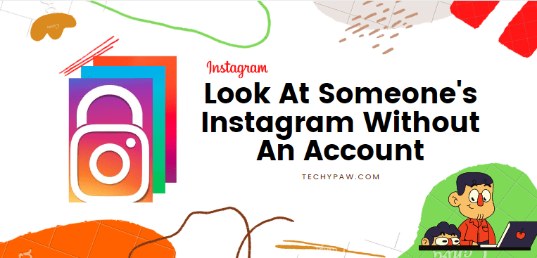How To Look At Someone's Instagram Without An Account [Privately]