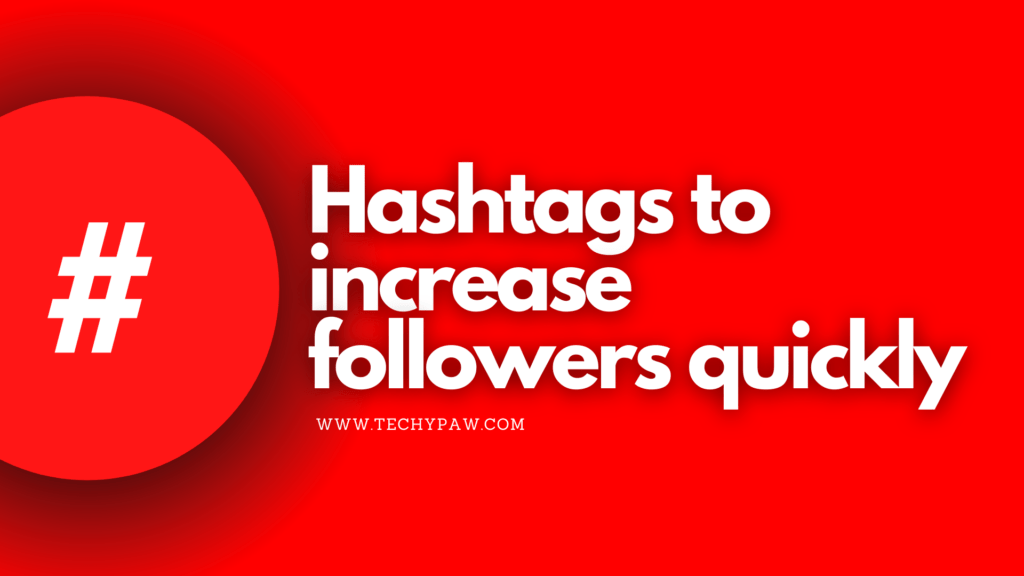 Show the Hashtags that helps in increasing the number of real followers quickly