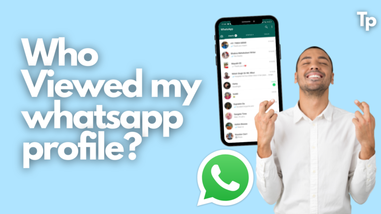 Can I Identify Who Viewed My WhatsApp Profile[Android + iOS]